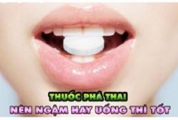 thuoc-pha-thai-nen-ngam-hay-uong-thi-tot-hon
