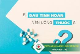 dau-tinh-hoan-nen-uong-thuoc-gi-nhanh-khoi-giam-dau-tuc-thi