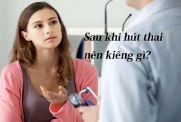 hut-thai-co-dau-khong-hut-thai-xong-can-kieng-nhung-gi